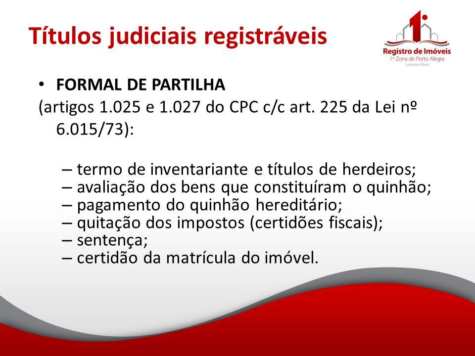 Títulos judiciais registráveis FORMAL DE PARTILHA (artigos 1.025 e 1.027 do CPC c/c art. 225 da Lei nº 6.015/73): – termo de inventariante e títulos d