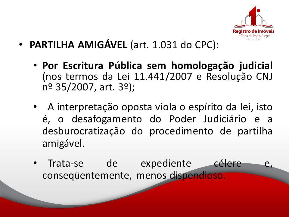 PARTILHA AMIGÁVEL (art. 1.031 do CPC): Por Escritura Pública sem homologação judicial (nos termos da Lei 11.441/2007 e Resolução CNJ nº 35/2007, art.