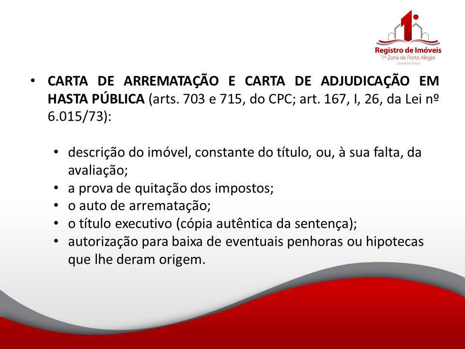 CARTA DE ARREMATAÇÃO E CARTA DE ADJUDICAÇÃO EM HASTA PÚBLICA (arts. 703 e 715, do CPC; art. 167, I, 26, da Lei nº 6.015/73): descrição do imóvel, cons