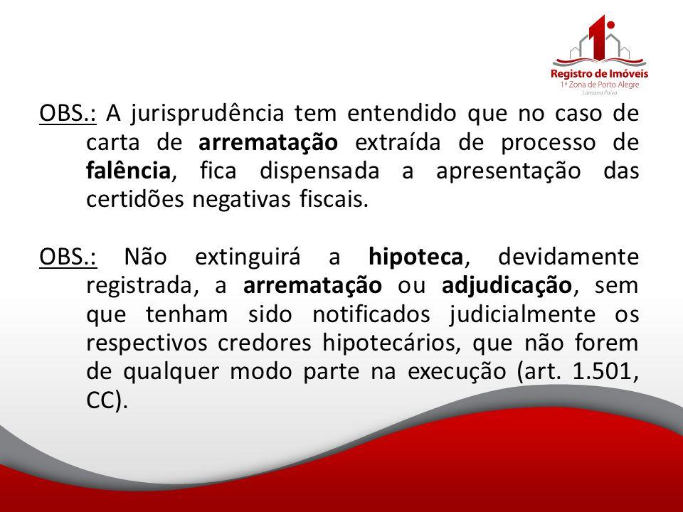 OBS.: A jurisprudência tem entendido que no caso de carta de arrematação extraída de processo de falência, fica dispensada a apresentação das certidõe