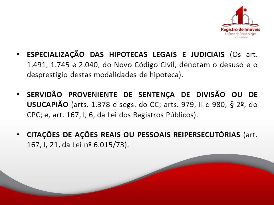 ESPECIALIZAÇÃO DAS HIPOTECAS LEGAIS E JUDICIAIS (Os art. 1.491, 1.745 e 2.040, do Novo Código Civil, denotam o desuso e o desprestígio destas modalida
