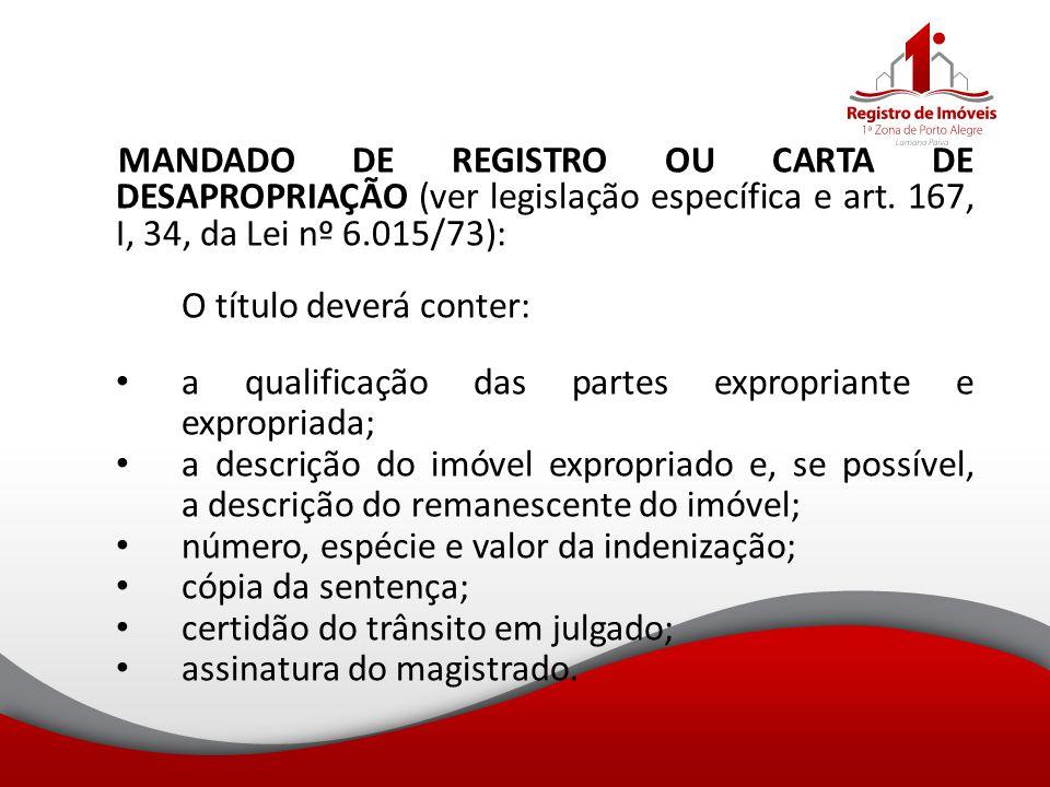 MANDADO DE REGISTRO OU CARTA DE DESAPROPRIAÇÃO (ver legislação específica e art. 167, I, 34, da Lei nº 6.015/73): O título deverá conter: a qualificaç