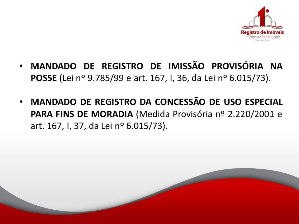 MANDADO DE REGISTRO DE IMISSÃO PROVISÓRIA NA POSSE (Lei nº 9.785/99 e art. 167, I, 36, da Lei nº 6.015/73). MANDADO DE REGISTRO DA CONCESSÃO DE USO ES
