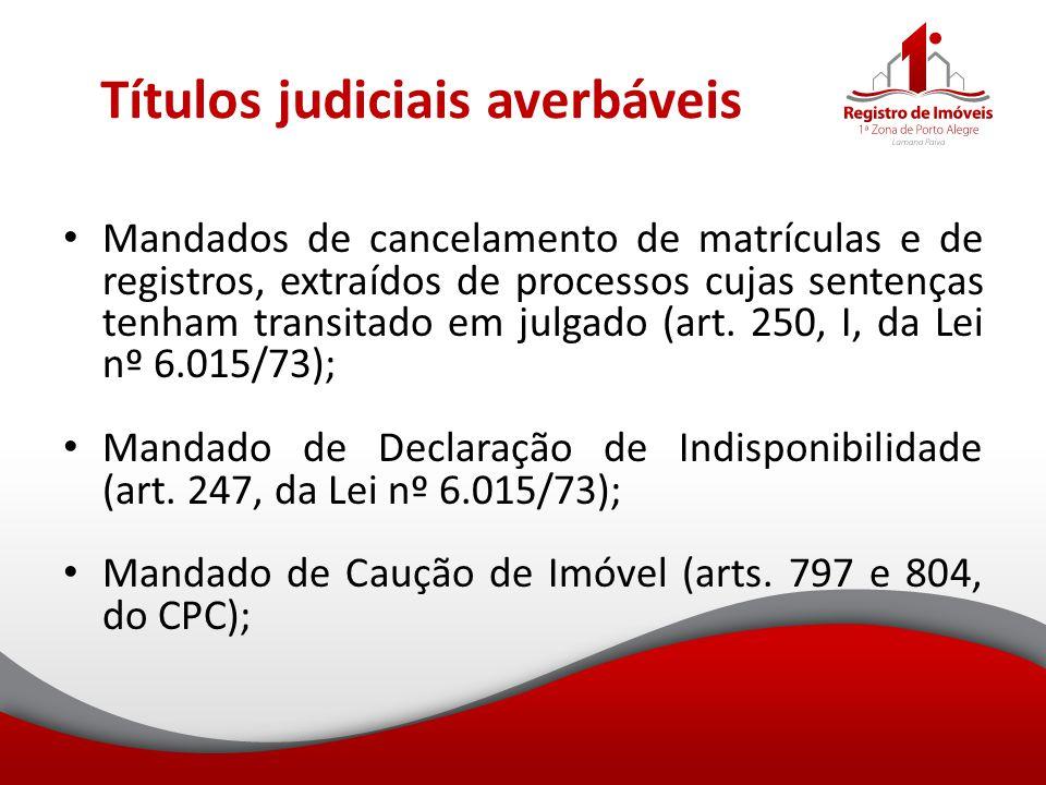 Títulos judiciais averbáveis Mandados de cancelamento de matrículas e de registros, extraídos de processos cujas sentenças tenham transitado em julgad