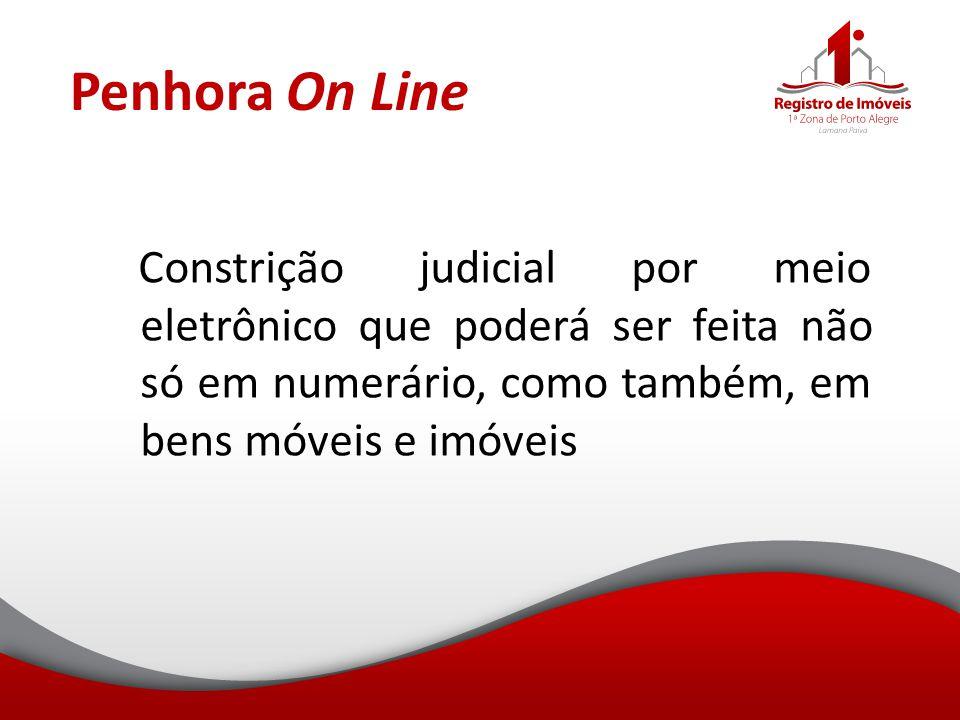 Penhora On Line Constrição judicial por meio eletrônico que poderá ser feita não só em numerário, como também, em bens móveis e imóveis