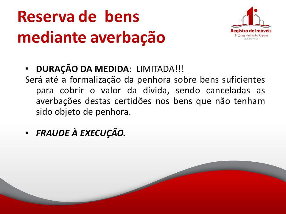 Reserva de bens mediante averbação DURAÇÃO DA MEDIDA: LIMITADA!!! Será até a formalização da penhora sobre bens suficientes para cobrir o valor da dív