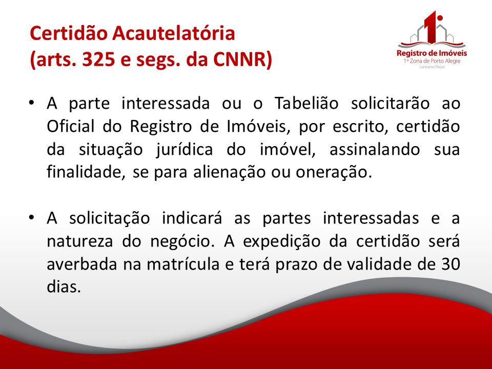 Certidão Acautelatória (arts. 325 e segs. da CNNR) A parte interessada ou o Tabelião solicitarão ao Oficial do Registro de Imóveis, por escrito, certi