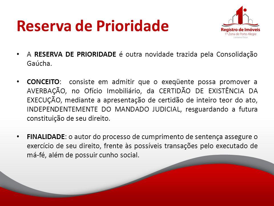 Reserva de Prioridade A RESERVA DE PRIORIDADE é outra novidade trazida pela Consolidação Gaúcha. CONCEITO: consiste em admitir que o exeqüente possa p