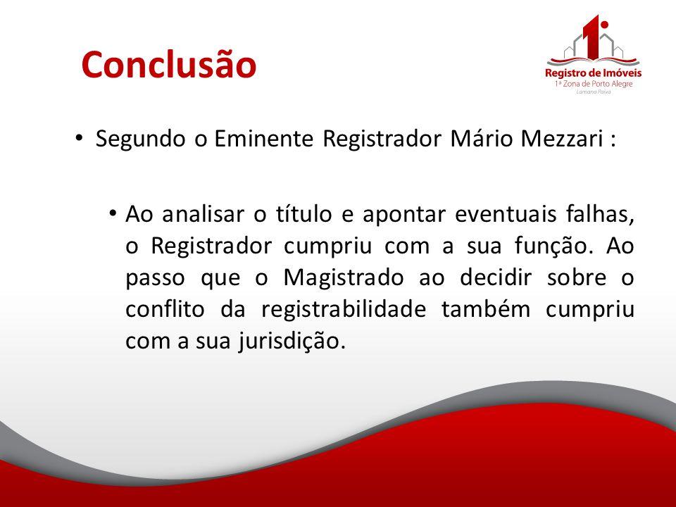 Conclusão Segundo o Eminente Registrador Mário Mezzari : Ao analisar o título e apontar eventuais falhas, o Registrador cumpriu com a sua função. Ao p
