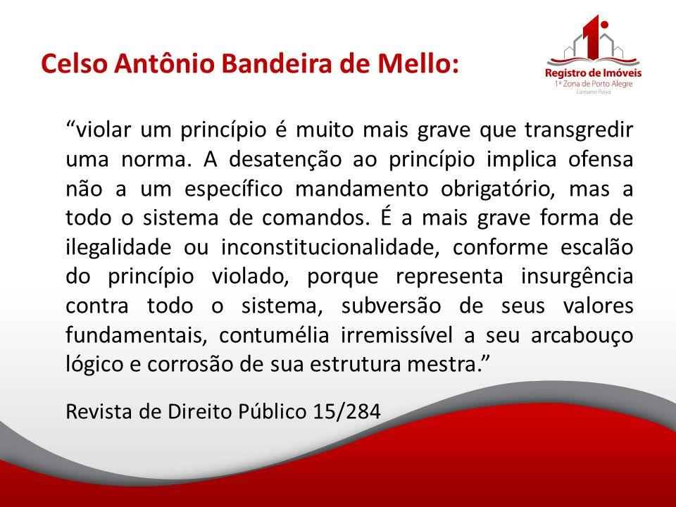 """Celso Antônio Bandeira de Mello: """"violar um princípio é muito mais grave que transgredir uma norma. A desatenção ao princípio implica ofensa não a um"""