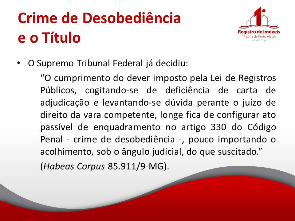 """Crime de Desobediência e o Título O Supremo Tribunal Federal já decidiu: """"O cumprimento do dever imposto pela Lei de Registros Públicos, cogitando-se"""