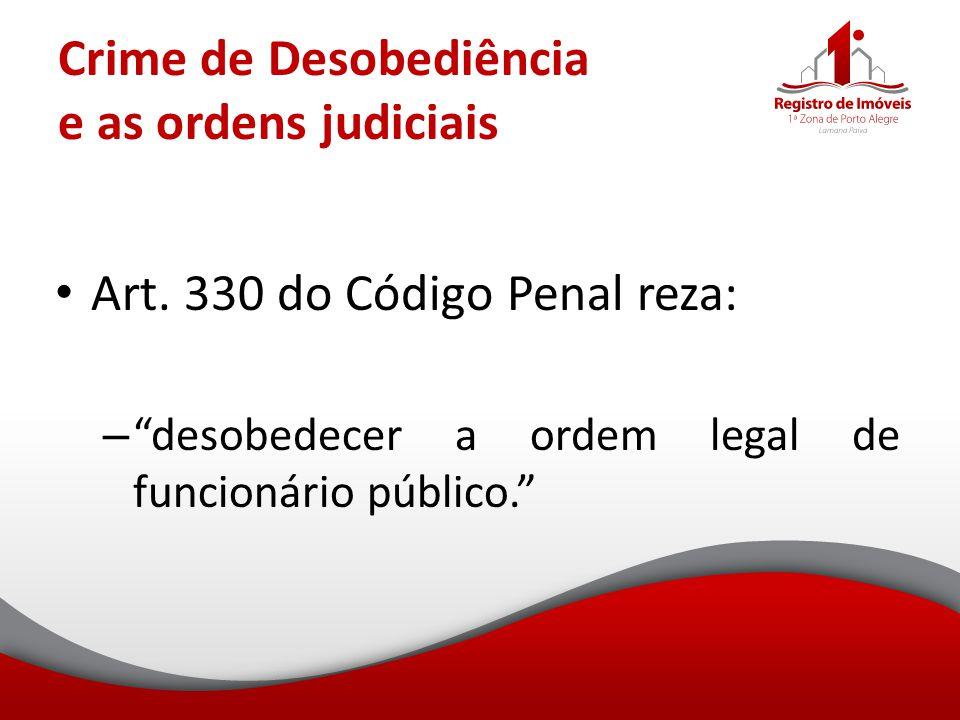 """Crime de Desobediência e as ordens judiciais Art. 330 do Código Penal reza: – """"desobedecer a ordem legal de funcionário público."""""""
