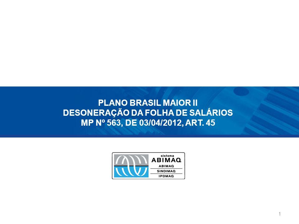 PLANO BRASIL MAIOR II DESONERAÇÃO DA FOLHA DE SALÁRIOS MP Nº 563, DE 03/04/2012, ART. 45 1