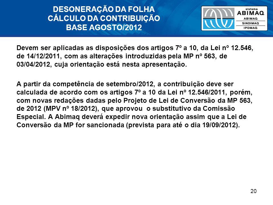 DESONERAÇÃO DA FOLHA CÁLCULO DA CONTRIBUIÇÃO BASE AGOSTO/2012 Devem ser aplicadas as disposições dos artigos 7º a 10, da Lei nº 12.546, de 14/12/2011,