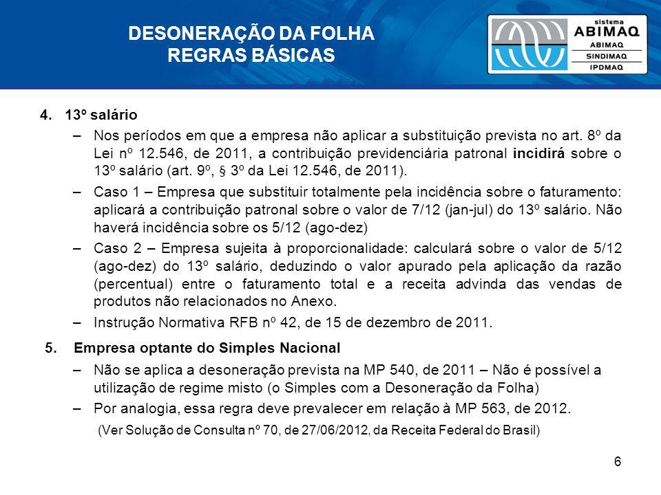 4. 13º salário –Nos períodos em que a empresa não aplicar a substituição prevista no art. 8º da Lei nº 12.546, de 2011, a contribuição previdenciária