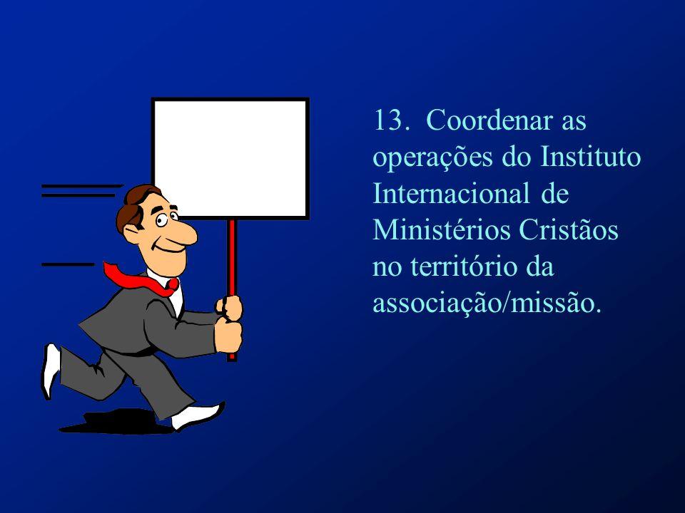 13. Coordenar as operações do Instituto Internacional de Ministérios Cristãos no território da associação/missão.