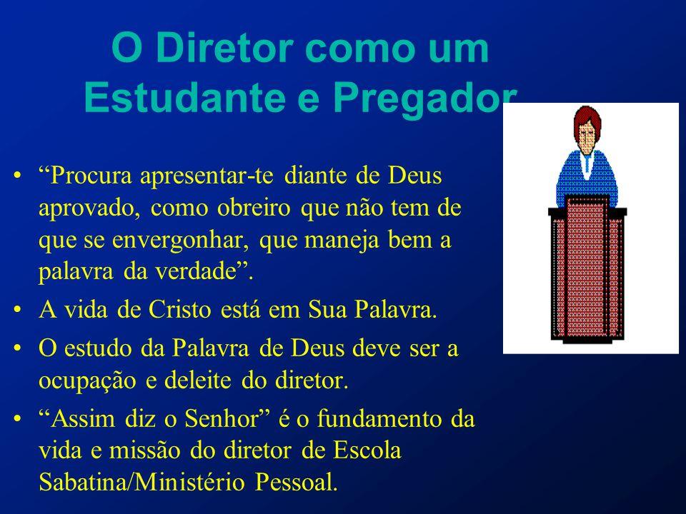 """O Diretor como um Estudante e Pregador """"Procura apresentar-te diante de Deus aprovado, como obreiro que não tem de que se envergonhar, que maneja bem"""