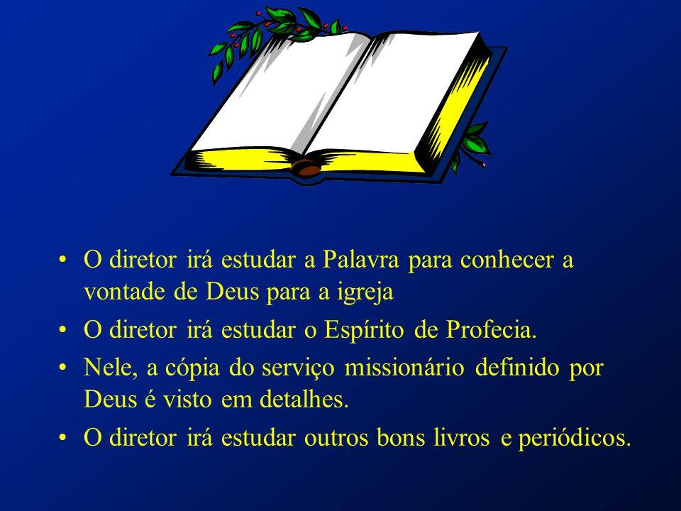 O diretor irá estudar a Palavra para conhecer a vontade de Deus para a igreja O diretor irá estudar o Espírito de Profecia. Nele, a cópia do serviço m