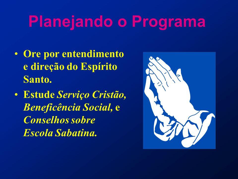 Planejando o Programa Ore por entendimento e direção do Espírito Santo. Estude Serviço Cristão, Beneficência Social, e Conselhos sobre Escola Sabatina