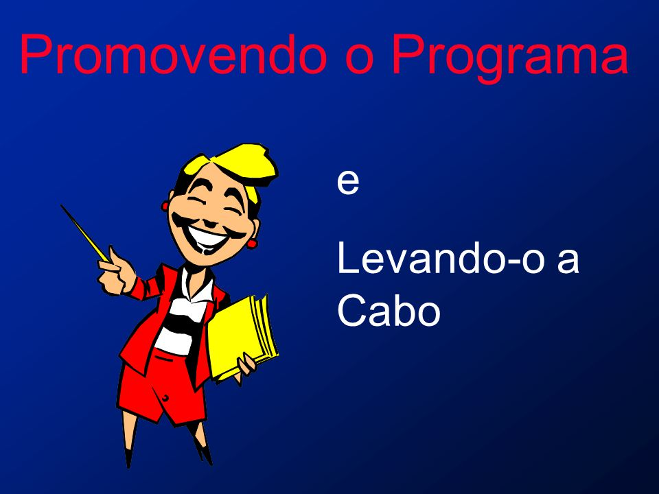 Promovendo o Programa e Levando-o a Cabo
