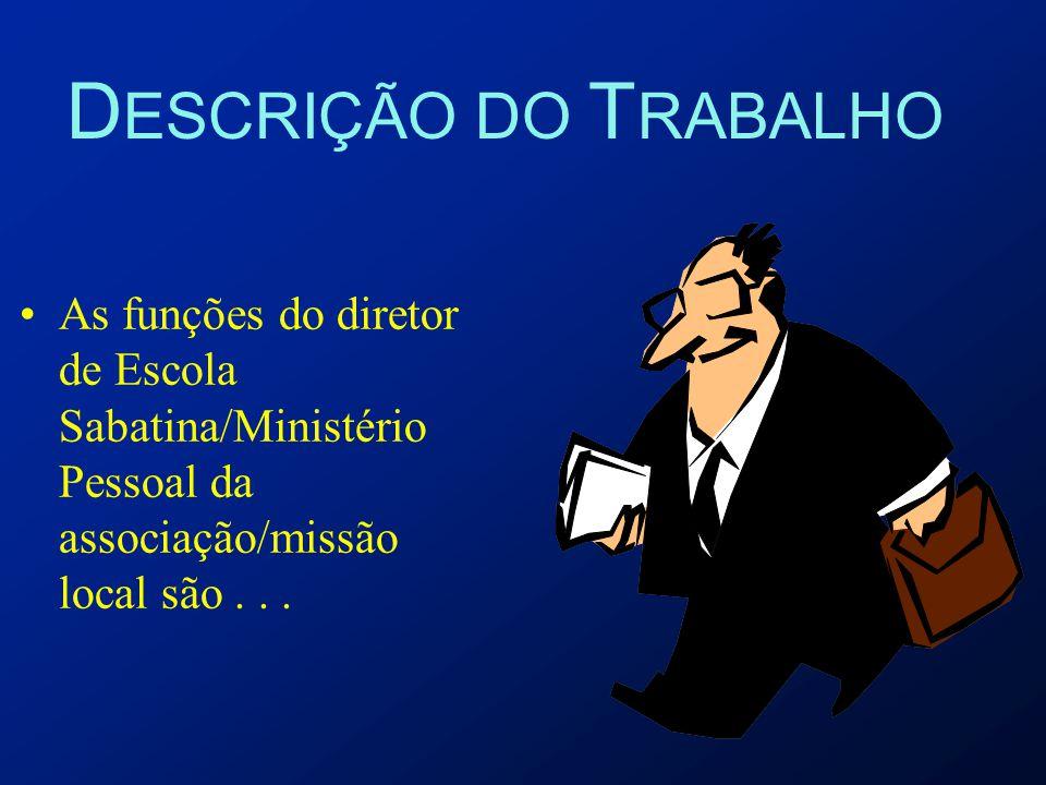 O Diretor de Escola Sabatina/Ministério Pessoal e seu Presidente O presidente é o responsável por todos os departamentos.