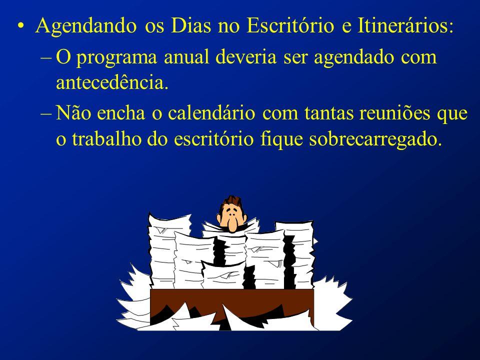 Agendando os Dias no Escritório e Itinerários : –O programa anual deveria ser agendado com antecedência. –Não encha o calendário com tantas reuniões q
