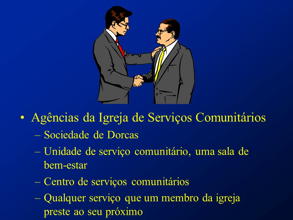 Agências da Igreja de Serviços Comunitários –Sociedade de Dorcas –Unidade de serviço comunitário, uma sala de bem-estar –Centro de serviços comunitári