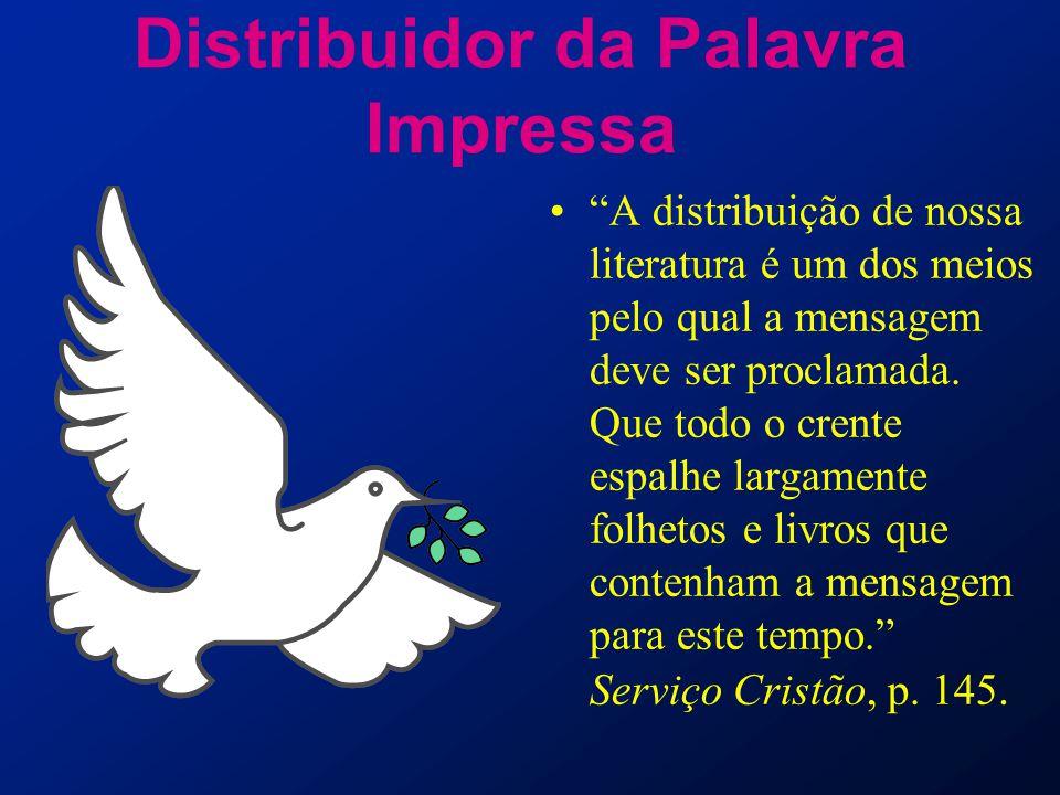 """Distribuidor da Palavra Impressa """"A distribuição de nossa literatura é um dos meios pelo qual a mensagem deve ser proclamada. Que todo o crente espalh"""