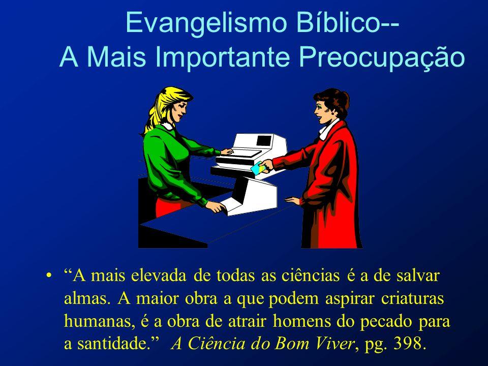"""Evangelismo Bíblico-- A Mais Importante Preocupação """"A mais elevada de todas as ciências é a de salvar almas. A maior obra a que podem aspirar criatur"""