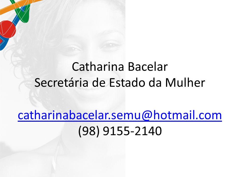 Catharina Bacelar Secretária de Estado da Mulher catharinabacelar.semu@hotmail.com (98) 9155-2140