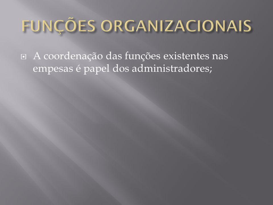  A coordenação das funções existentes nas empesas é papel dos administradores;