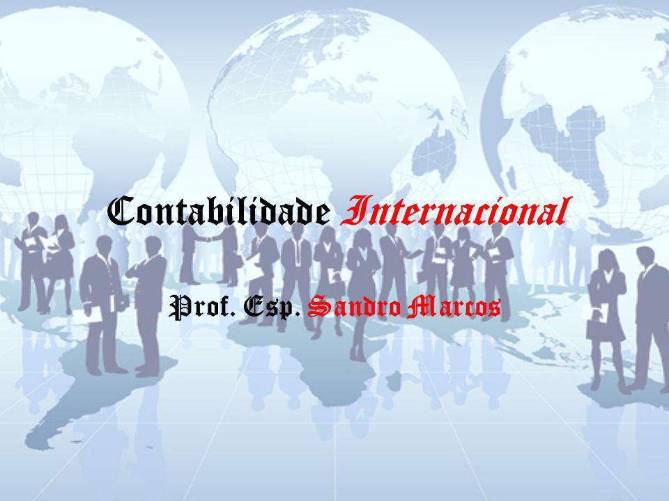 Contabilidade Internacional Prof. Esp. Sandro Marcos