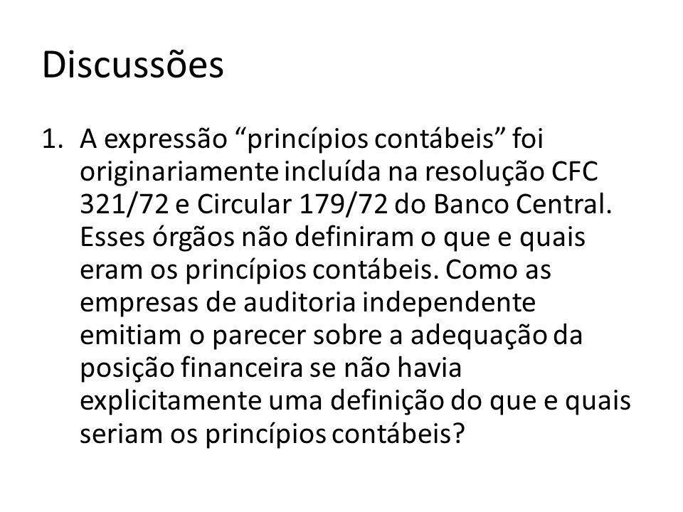 """Discussões 1.A expressão """"princípios contábeis"""" foi originariamente incluída na resolução CFC 321/72 e Circular 179/72 do Banco Central. Esses órgãos"""
