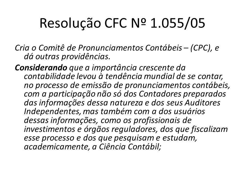 Resolução CFC Nº 1.055/05 Cria o Comitê de Pronunciamentos Contábeis – (CPC), e dá outras providências. Considerando que a importância crescente da co