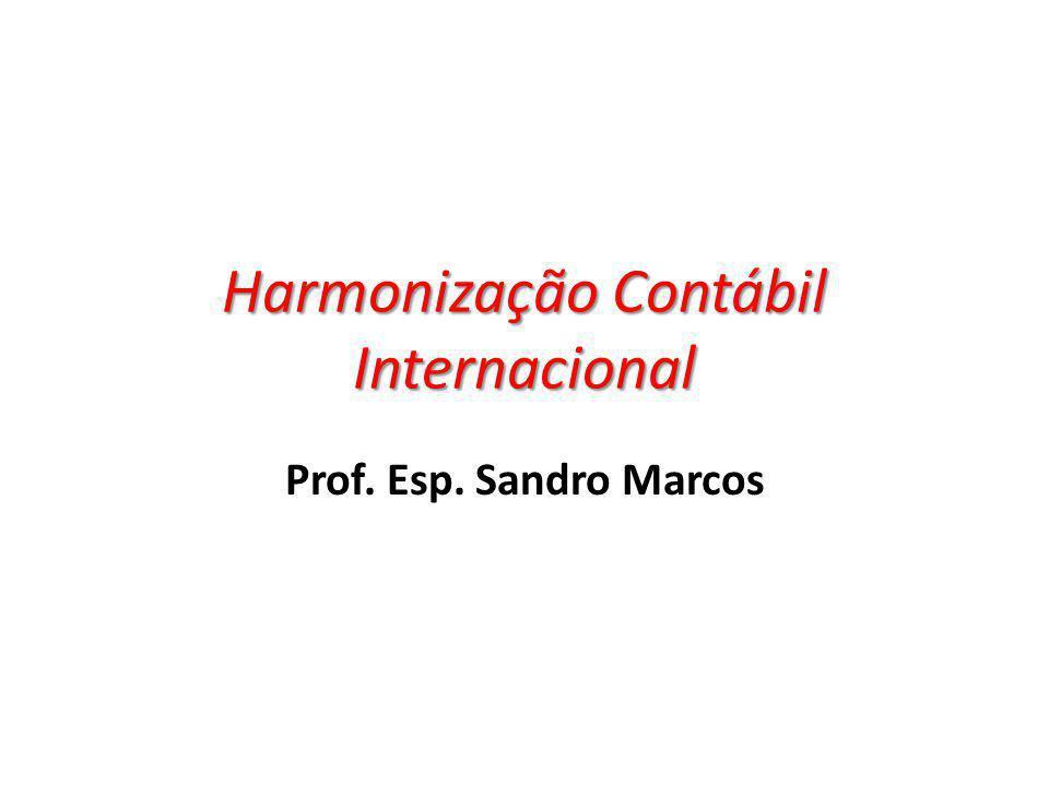 Harmonização Contábil Internacional Prof. Esp. Sandro Marcos