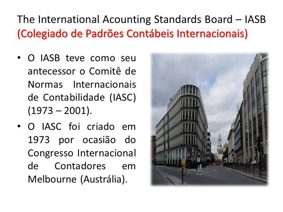 (Colegiado de Padrões Contábeis Internacionais) The International Acounting Standards Board – IASB (Colegiado de Padrões Contábeis Internacionais) O I