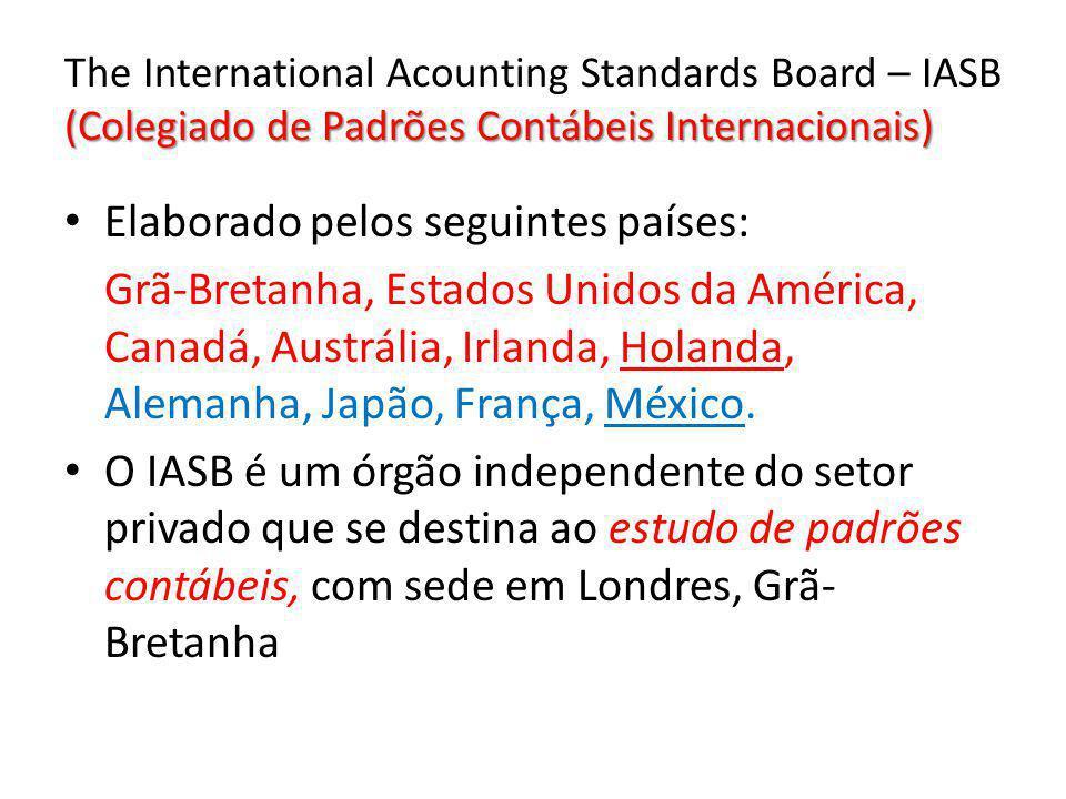 (Colegiado de Padrões Contábeis Internacionais) The International Acounting Standards Board – IASB (Colegiado de Padrões Contábeis Internacionais) Ela