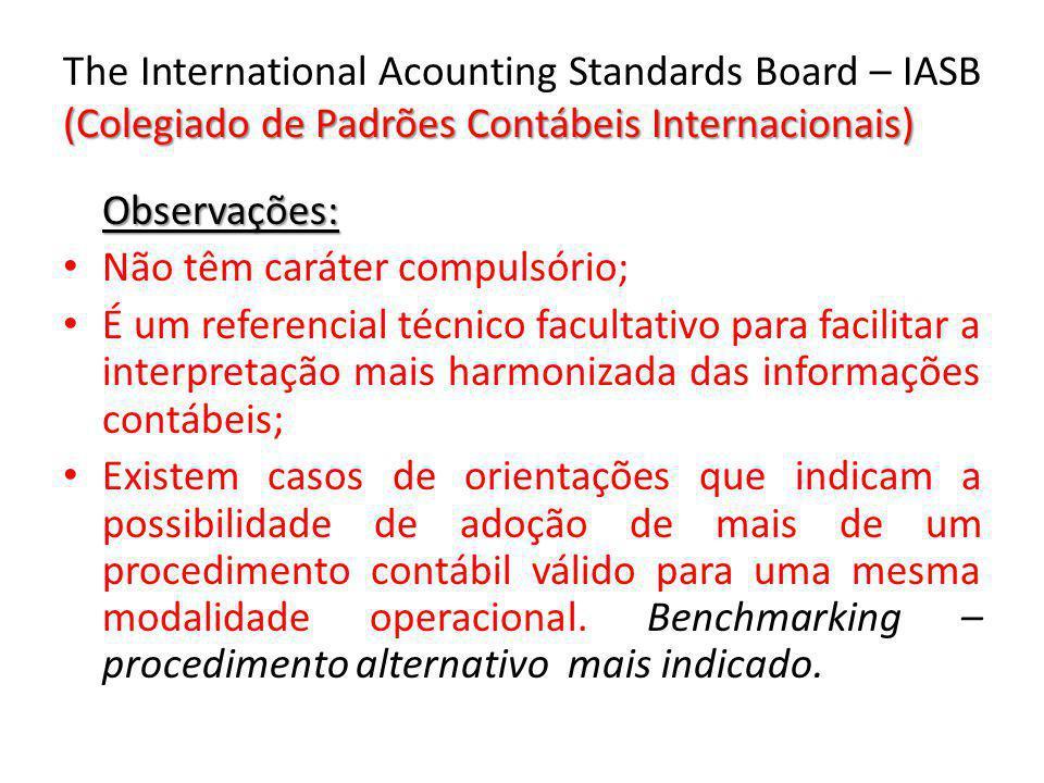 (Colegiado de Padrões Contábeis Internacionais) The International Acounting Standards Board – IASB (Colegiado de Padrões Contábeis Internacionais) Obs