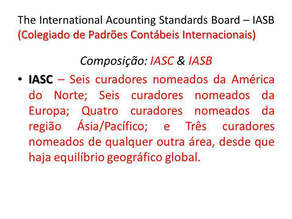 (Colegiado de Padrões Contábeis Internacionais) The International Acounting Standards Board – IASB (Colegiado de Padrões Contábeis Internacionais) Com