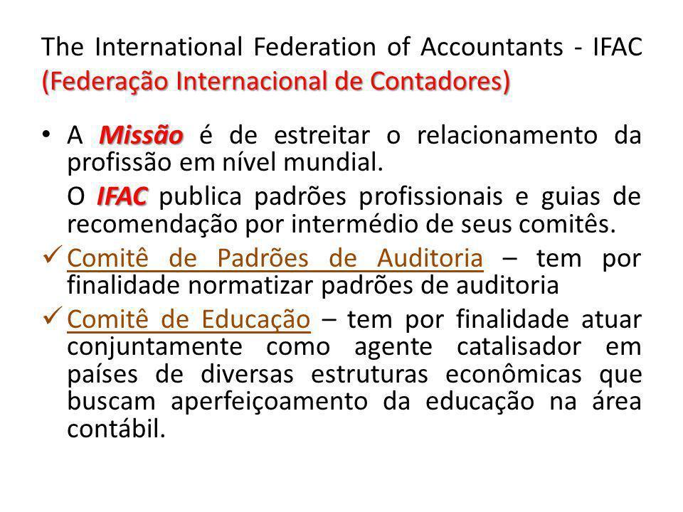 (Federação Internacional de Contadores) The International Federation of Accountants - IFAC (Federação Internacional de Contadores) Missão A Missão é d