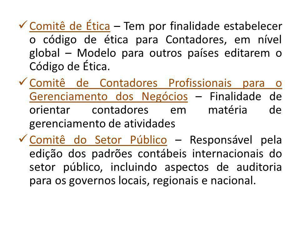 Comitê de Ética – Tem por finalidade estabelecer o código de ética para Contadores, em nível global – Modelo para outros países editarem o Código de É