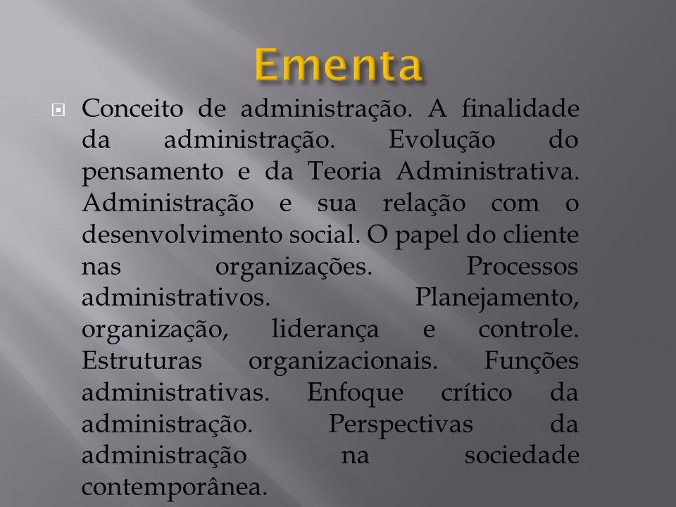  Conceito de administração. A finalidade da administração. Evolução do pensamento e da Teoria Administrativa. Administração e sua relação com o desen
