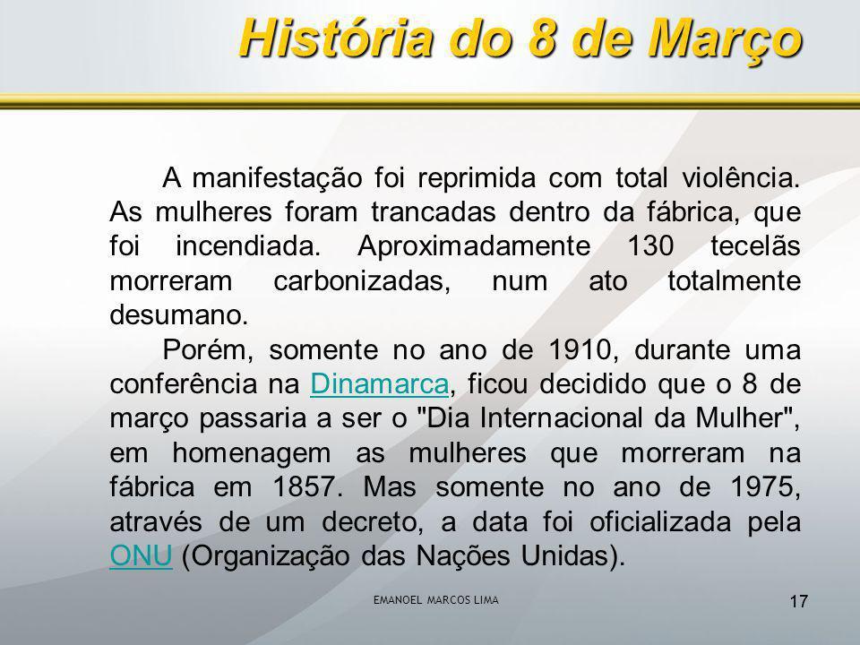 EMANOEL MARCOS LIMA 17 A manifestação foi reprimida com total violência. As mulheres foram trancadas dentro da fábrica, que foi incendiada. Aproximada