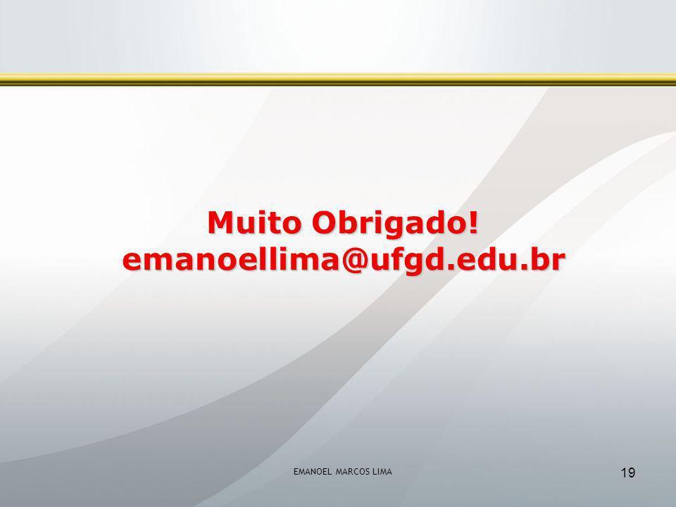 EMANOEL MARCOS LIMA 19 Muito Obrigado! emanoellima@ufgd.edu.br