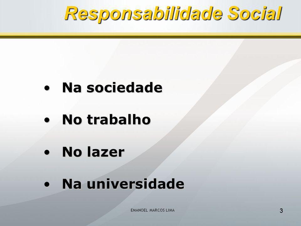 EMANOEL MARCOS LIMA 33 Na sociedadeNa sociedade No trabalhoNo trabalho No lazerNo lazer Na universidadeNa universidade Responsabilidade Social