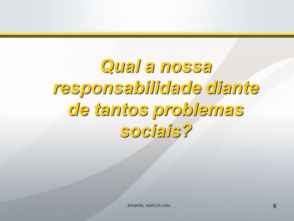 6 Qual a nossa responsabilidade diante de tantos problemas sociais?
