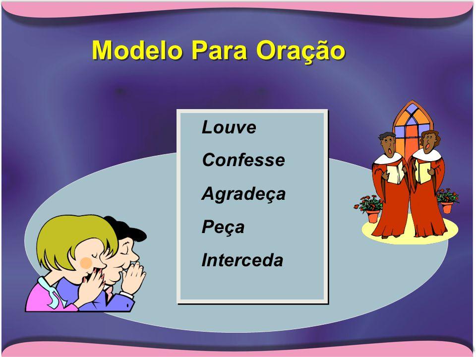 Modelo Para Oração  Louve  Confesse  Agradeça  Peça  Interceda  Louve  Confesse  Agradeça  Peça  Interceda