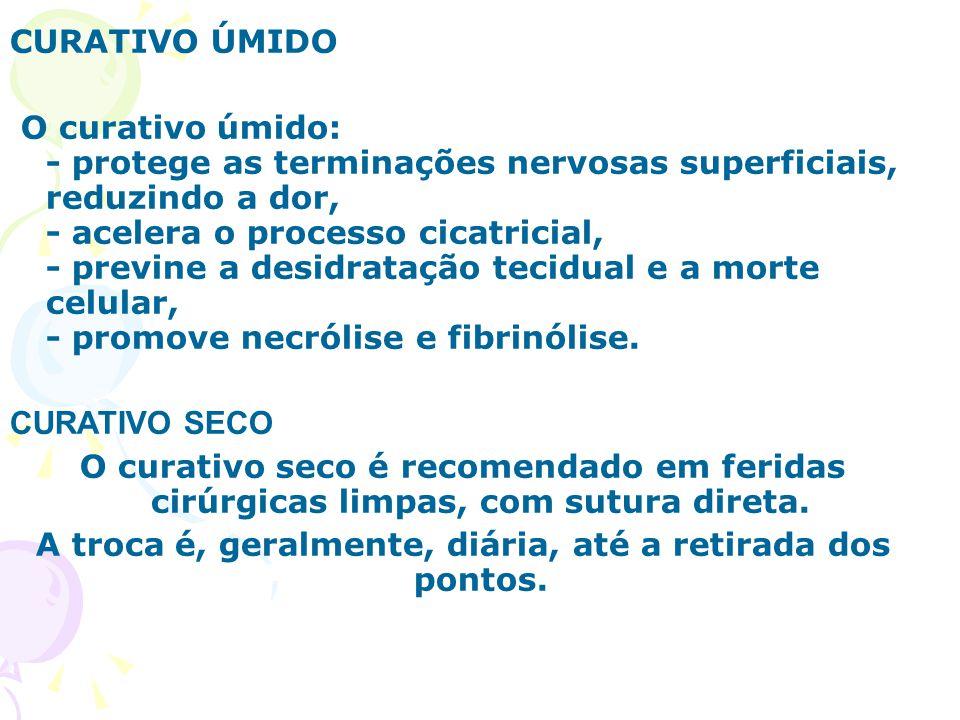 CURATIVO ÚMIDO O curativo úmido: - protege as terminações nervosas superficiais, reduzindo a dor, - acelera o processo cicatricial, - previne a desidr