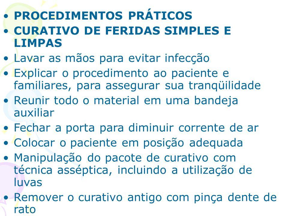 PROCEDIMENTOS PRÁTICOS CURATIVO DE FERIDAS SIMPLES E LIMPAS Lavar as mãos para evitar infecção Explicar o procedimento ao paciente e familiares, para