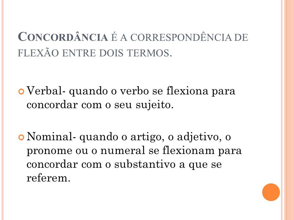 C ONCORDÂNCIA É A CORRESPONDÊNCIA DE FLEXÃO ENTRE DOIS TERMOS.